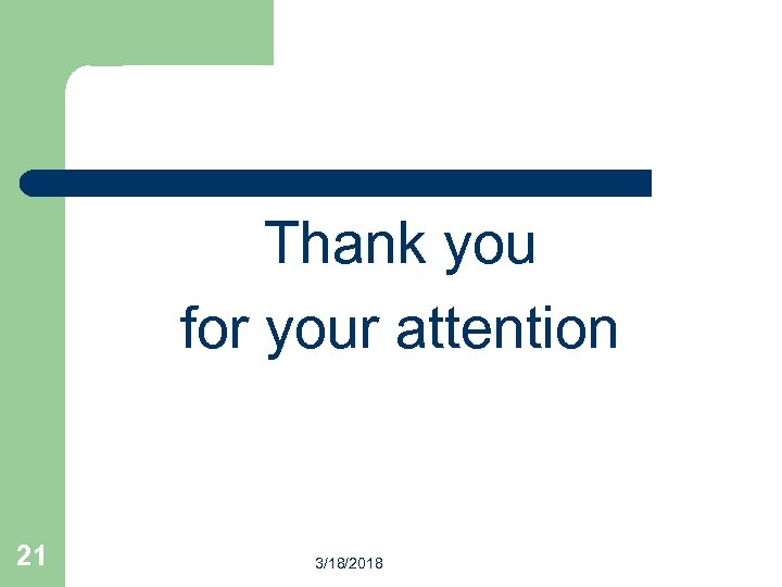 Thank you for your attention 21 3/18/2018