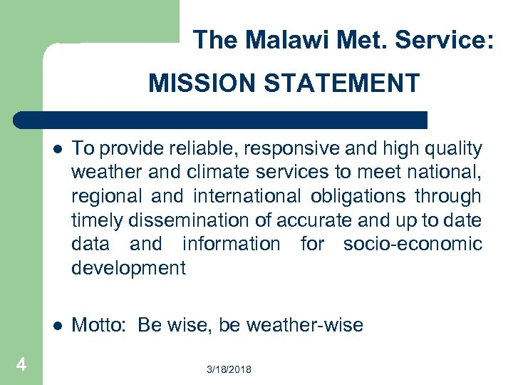 The Malawi Met. Service: MISSION STATEMENT l l 4 To provide reliable, responsive and