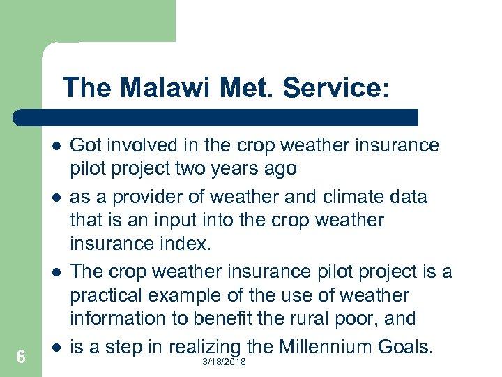 The Malawi Met. Service: l l l 6 l Got involved in the crop