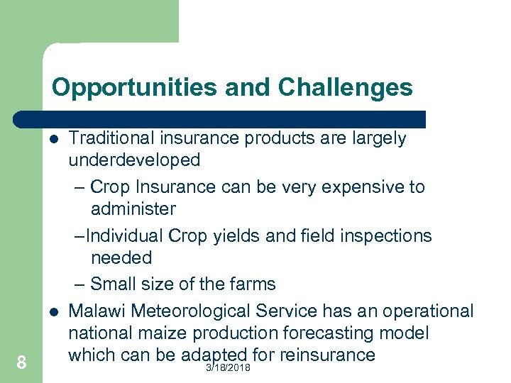 Opportunities and Challenges l l 8 Traditional insurance products are largely underdeveloped – Crop