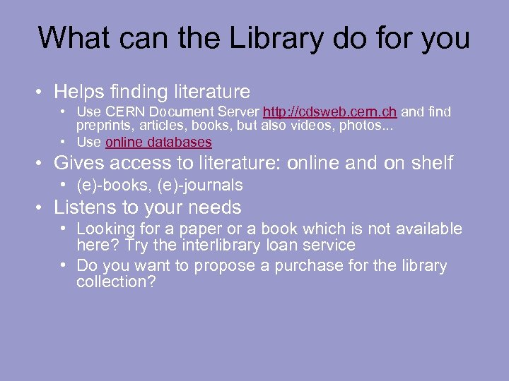 What can the Library do for you • Helps finding literature • Use CERN