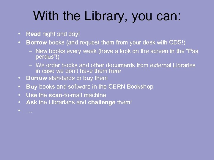 With the Library, you can: • Read night and day! • Borrow books (and