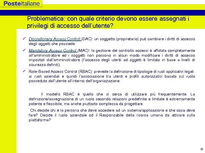 Problematica: con quale criterio devono essere assegnati i privilegi di accesso dell'utente? ü Discretionary