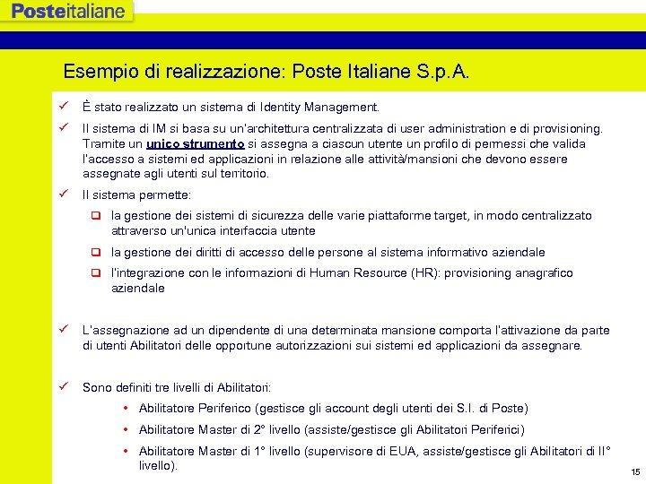 Esempio di realizzazione: Poste Italiane S. p. A. ü È stato realizzato un sistema