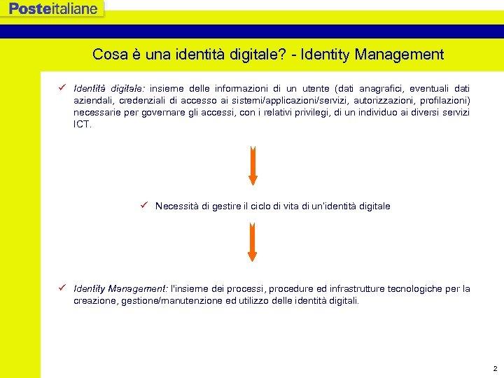 Cosa è una identità digitale? - Identity Management ü Identità digitale: insieme delle informazioni