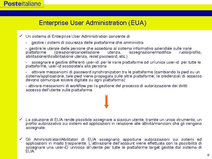 Enterprise User Administration (EUA) ü Un sistema di Enterprise User Administration consente di -