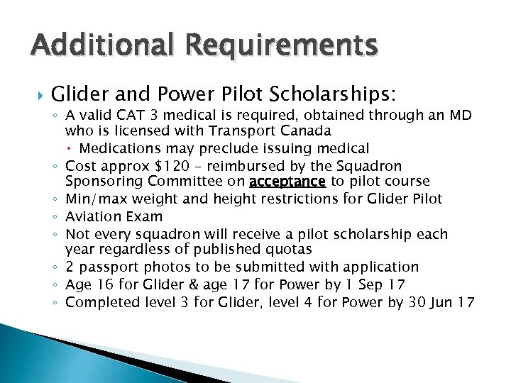 Additional Requirements Glider and Power Pilot Scholarships: ◦ A valid CAT 3 medical is