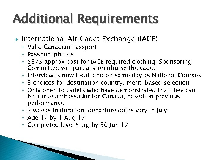 Additional Requirements International Air Cadet Exchange (IACE) ◦ Valid Canadian Passport ◦ Passport photos