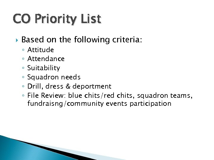 CO Priority List Based on the following criteria: ◦ ◦ ◦ Attitude Attendance Suitability