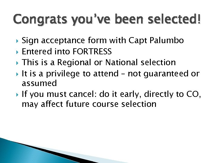 Congrats you've been selected! Sign acceptance form with Capt Palumbo Entered into FORTRESS This