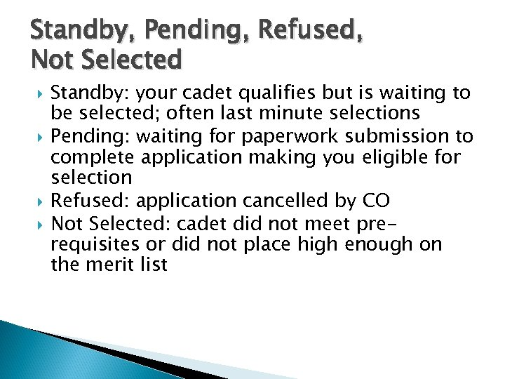 Standby, Pending, Refused, Not Selected Standby: your cadet qualifies but is waiting to be