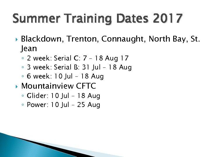 Summer Training Dates 2017 Blackdown, Trenton, Connaught, North Bay, St. Jean ◦ 2 week: