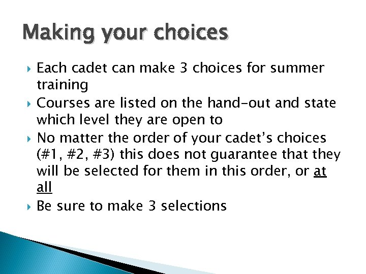 Making your choices Each cadet can make 3 choices for summer training Courses are