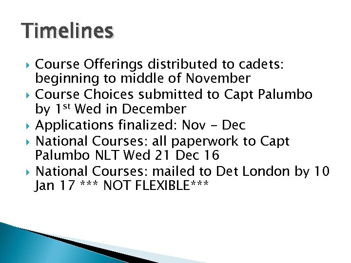 Timelines Course Offerings distributed to cadets: beginning to middle of November Course Choices submitted