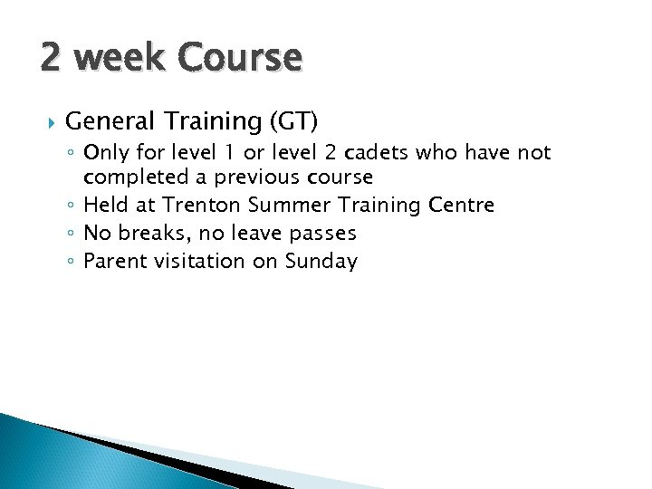2 week Course General Training (GT) ◦ Only for level 1 or level 2