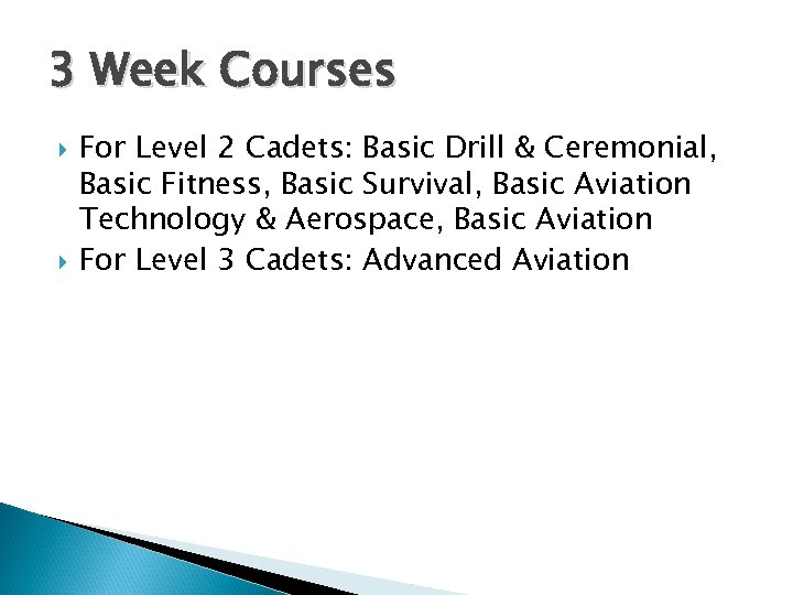 3 Week Courses For Level 2 Cadets: Basic Drill & Ceremonial, Basic Fitness, Basic