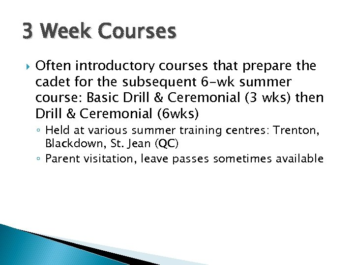 3 Week Courses Often introductory courses that prepare the cadet for the subsequent 6