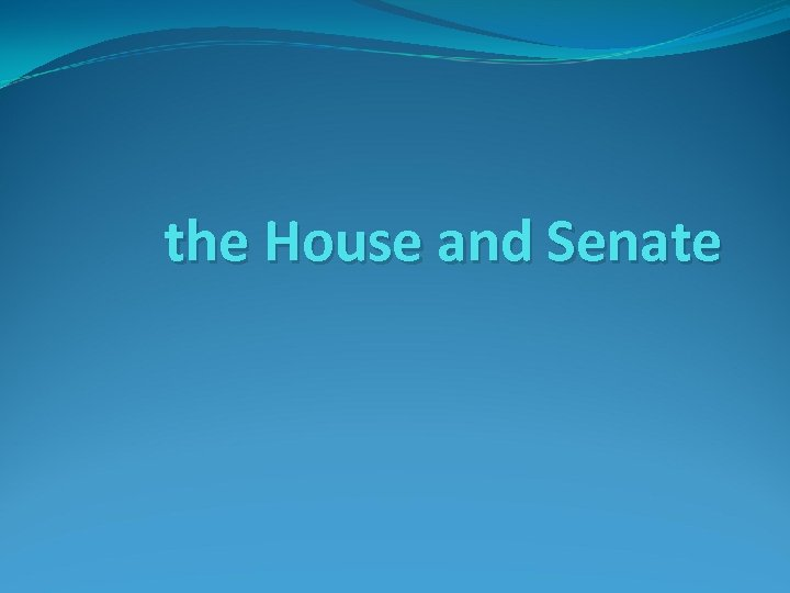 the House and Senate