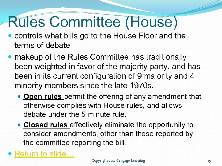Rules Committee (House) controls what bills go to the House Floor and the terms