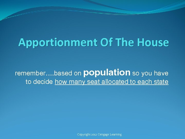 Apportionment Of The House remember…. based on population so you have to decide how
