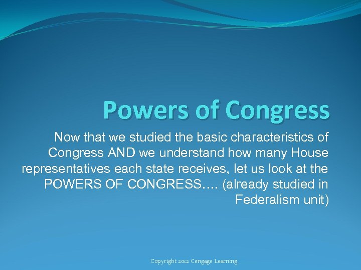 Powers of Congress Now that we studied the basic characteristics of Congress AND we