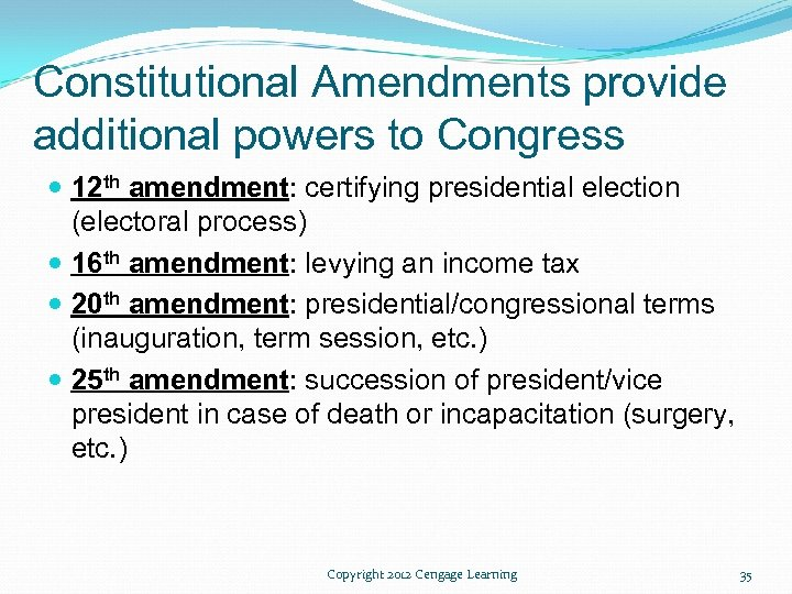 Constitutional Amendments provide additional powers to Congress 12 th amendment: certifying presidential election (electoral