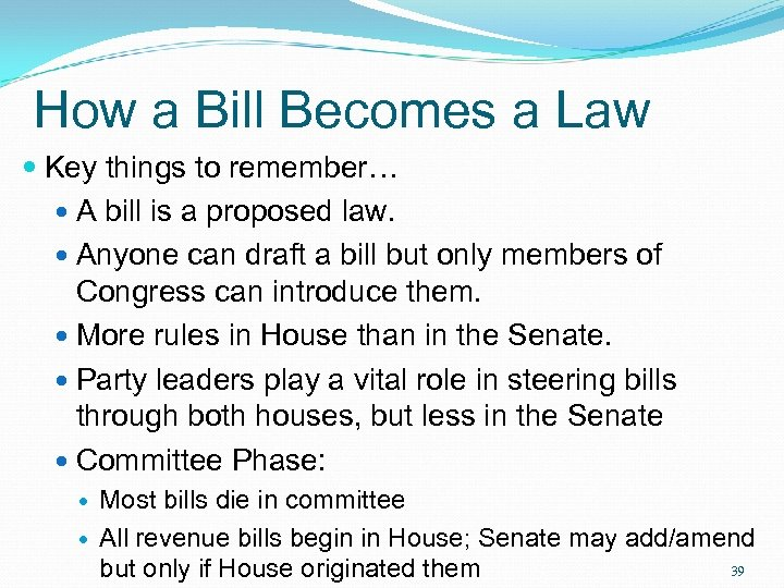 How a Bill Becomes a Law Key things to remember… A bill is a
