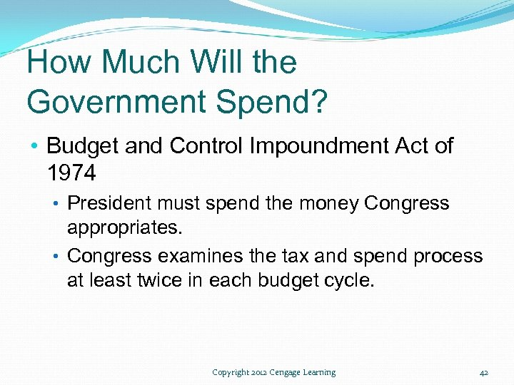 How Much Will the Government Spend? • Budget and Control Impoundment Act of 1974