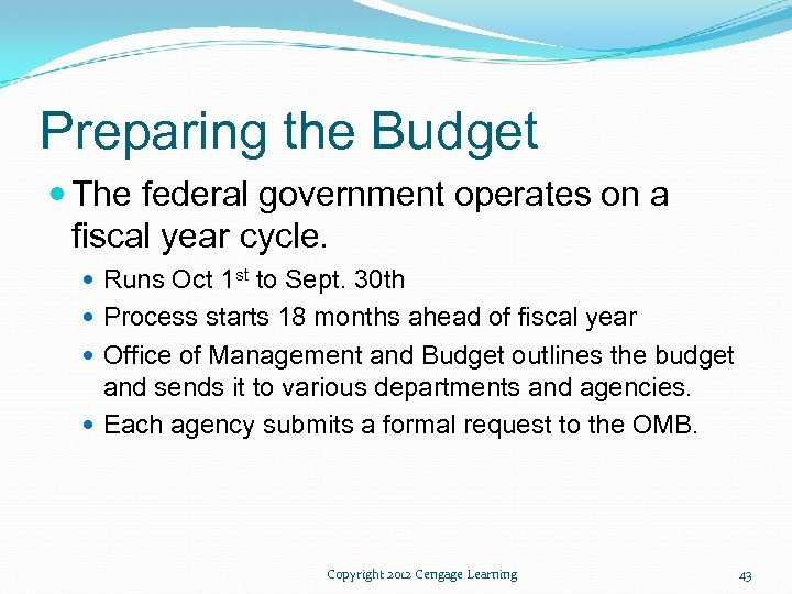 Preparing the Budget The federal government operates on a fiscal year cycle. Runs Oct