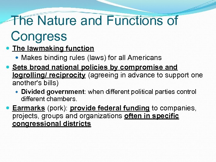 The Nature and Functions of Congress The lawmaking function Makes binding rules (laws) for