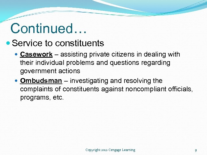 Continued… Service to constituents Casework – assisting private citizens in dealing with their individual