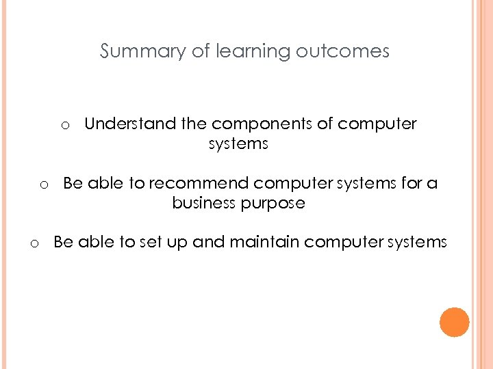 Summary of learning outcomes o Understand the components of computer systems o Be able