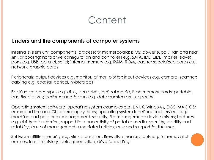 Content Understand the components of computer systems Internal system unit components: processors; motherboard; BIOS;