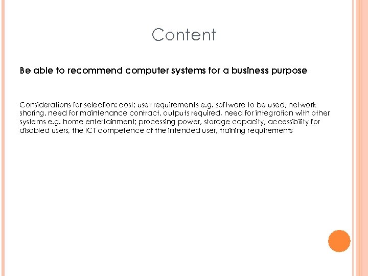 Content Be able to recommend computer systems for a business purpose Considerations for selection: