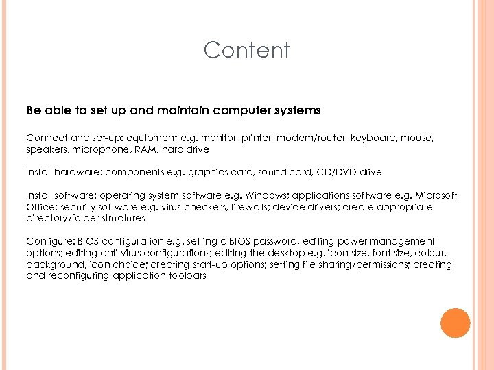 Content Be able to set up and maintain computer systems Connect and set-up: equipment