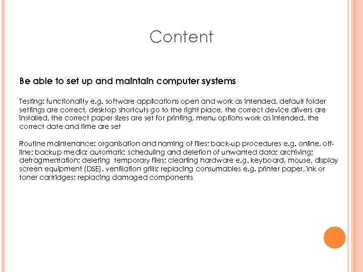 Content Be able to set up and maintain computer systems Testing: functionality e. g.