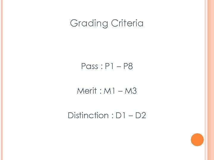 Grading Criteria Pass : P 1 – P 8 Merit : M 1 –