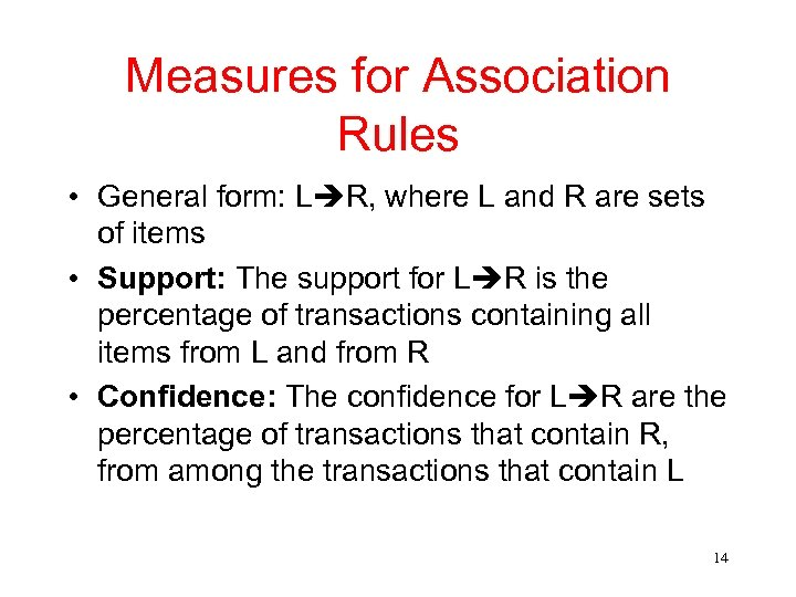 Measures for Association Rules • General form: L R, where L and R are