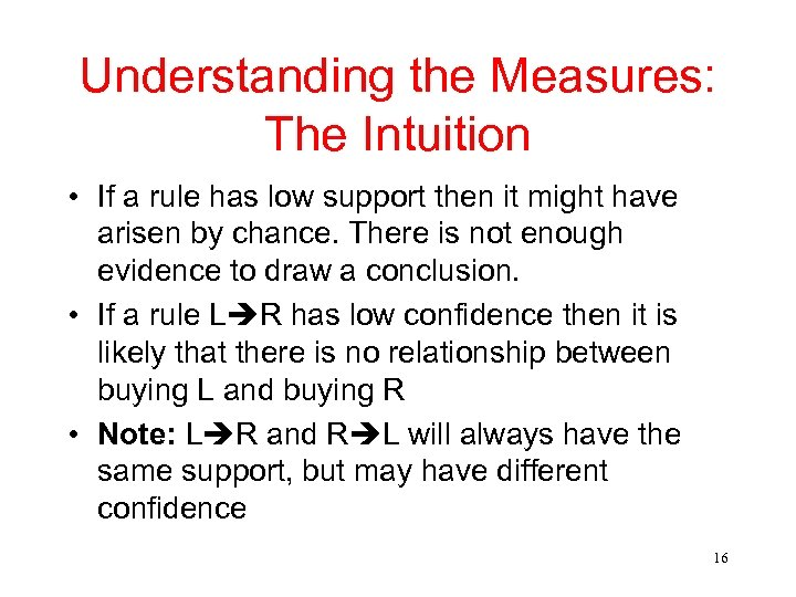 Understanding the Measures: The Intuition • If a rule has low support then it