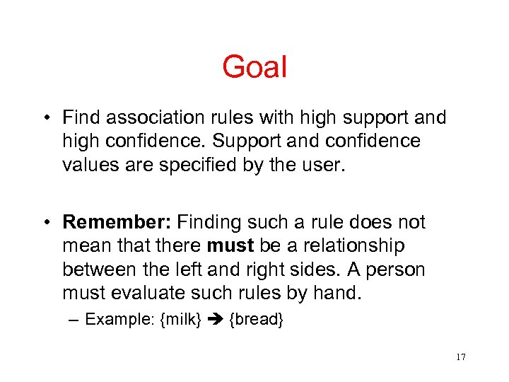 Goal • Find association rules with high support and high confidence. Support and confidence