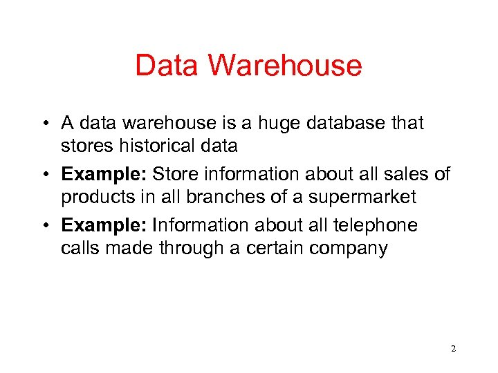 Data Warehouse • A data warehouse is a huge database that stores historical data