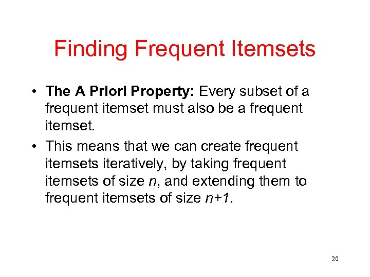 Finding Frequent Itemsets • The A Priori Property: Every subset of a frequent itemset
