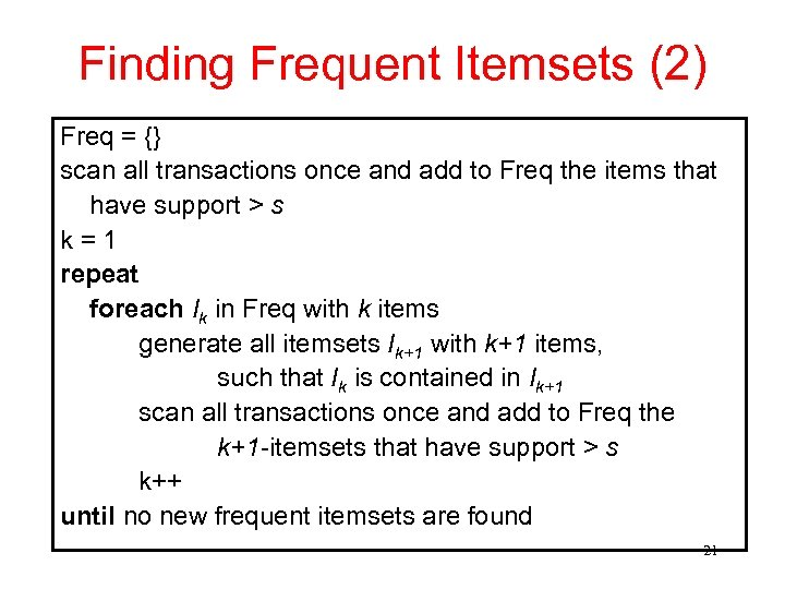 Finding Frequent Itemsets (2) Freq = {} scan all transactions once and add to
