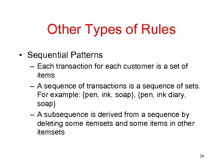 Other Types of Rules • Sequential Patterns – Each transaction for each customer is