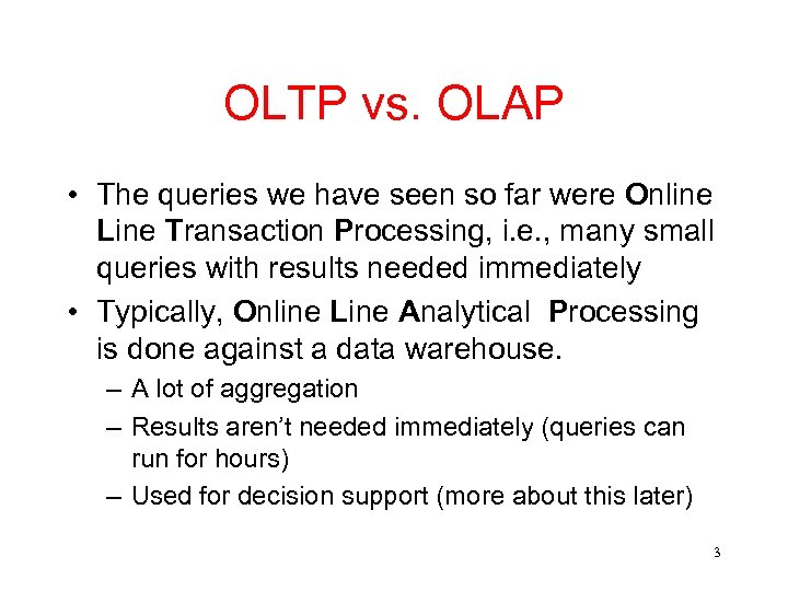 OLTP vs. OLAP • The queries we have seen so far were Online Line