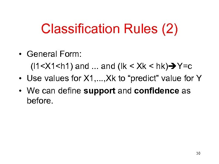 Classification Rules (2) • General Form: (l 1<X 1<h 1) and. . . and