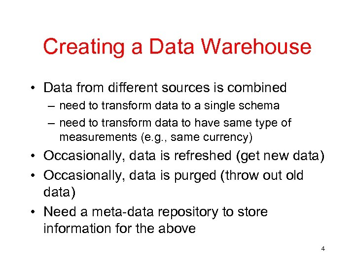 Creating a Data Warehouse • Data from different sources is combined – need to