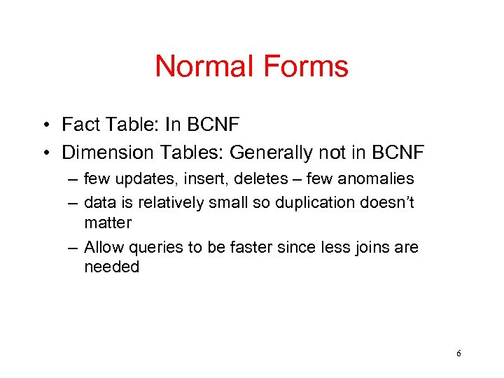 Normal Forms • Fact Table: In BCNF • Dimension Tables: Generally not in BCNF