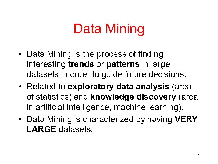 Data Mining • Data Mining is the process of finding interesting trends or patterns