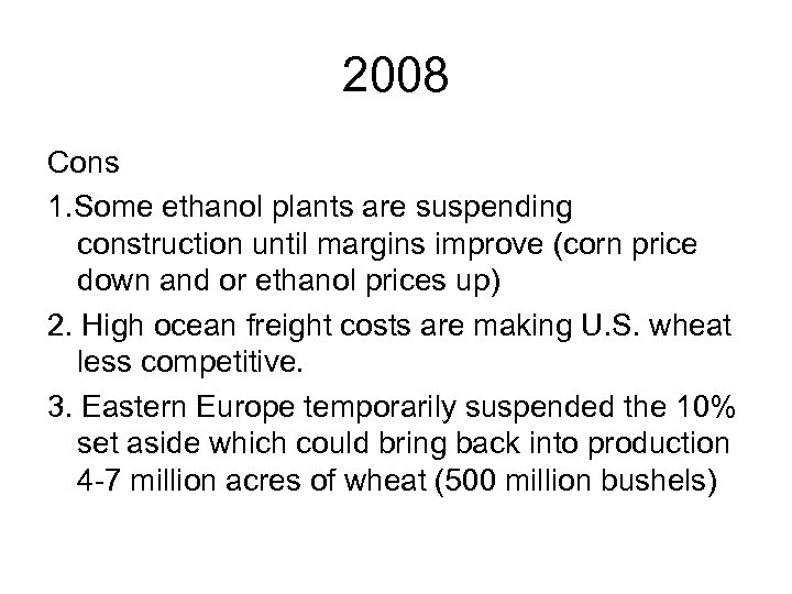 2008 Cons 1. Some ethanol plants are suspending construction until margins improve (corn price